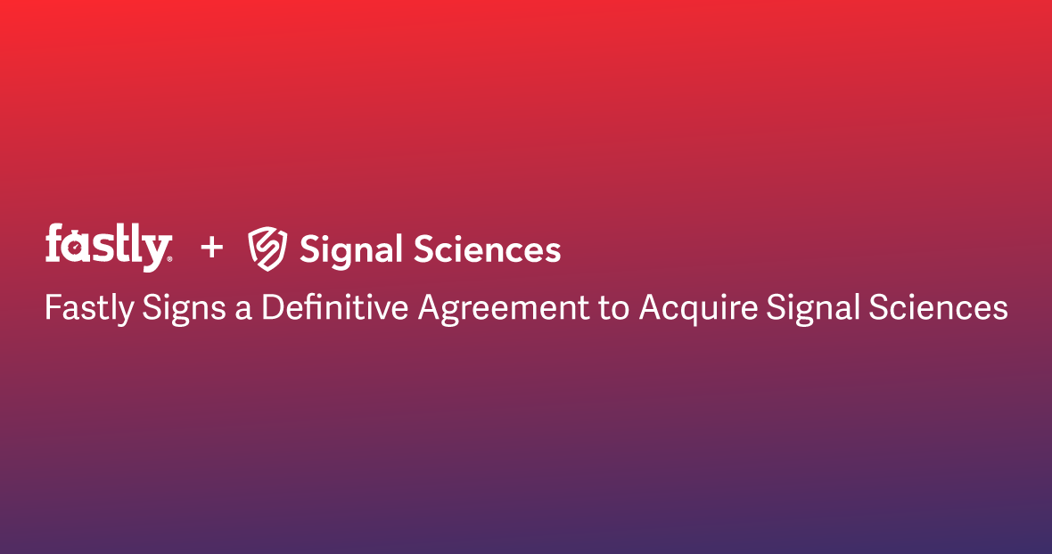 Fastly Signs A Definitive Agreement To Acquire Signal Sciences